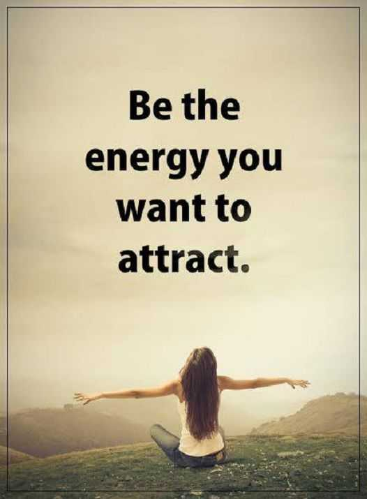 Positive Quote | Positive Quotes About Life Must Attract Be The Energy You Want It