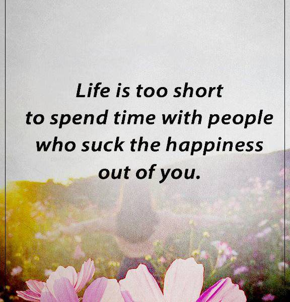best happiness quotes about love who suck the happiness life too short dreams quote