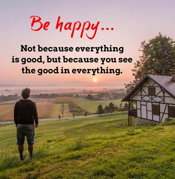 Best Happiness Quotes About Life Sayings Be Happy You See Good In
