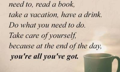 Encourage quotes about life Sayings All You've Got, Take Care Of Yourself