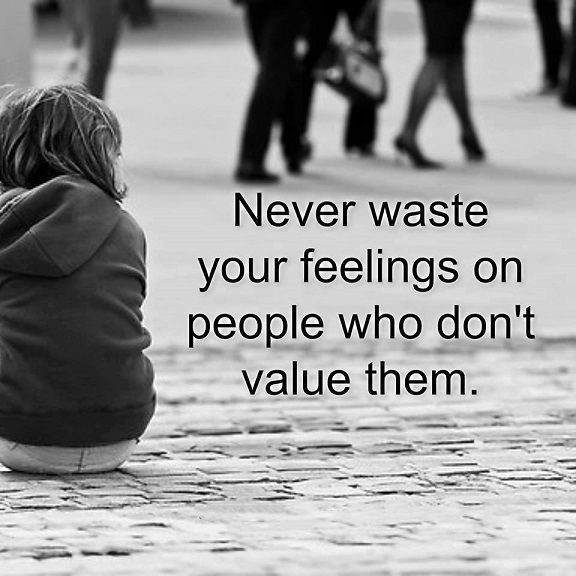 Relationships Quotes Never Waste Your Feelings People Who Dont