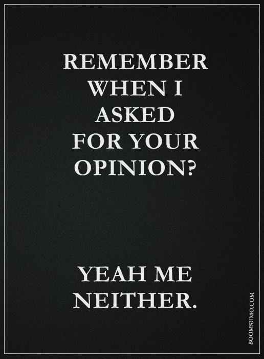 Funny Quotes About Life Remember When I Asked For Your Opinion Best Funny Quotes About Life