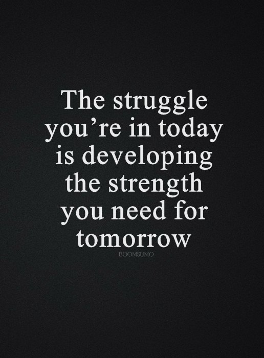 Inspirational Life Quotes Life Sayings Today Struggle That Tomorrow Inspiration Inspirational Quotes For Today