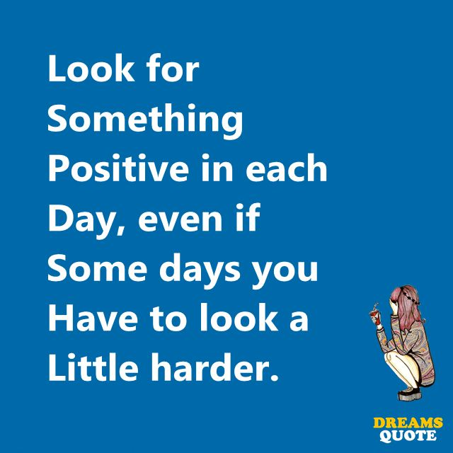 Inspirational Quotes About Life: U0027Look For Something Positive Daily, That  Will Inspire Your Life