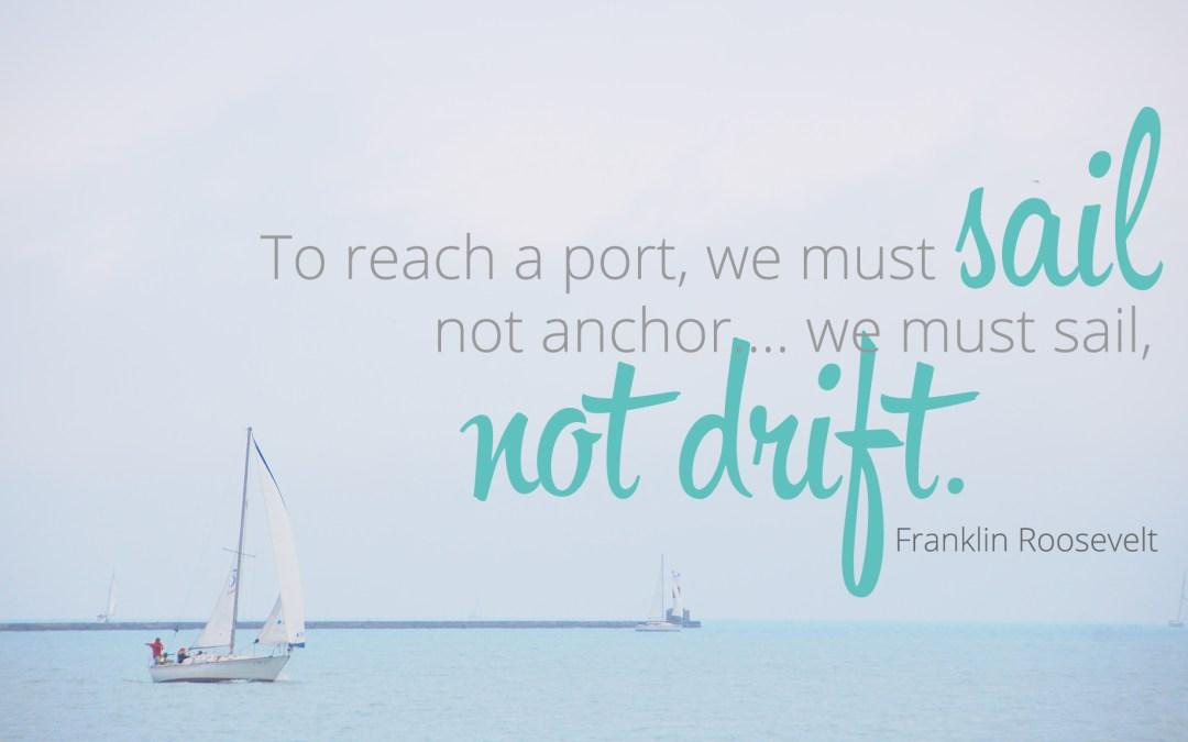 We must sail, not drift