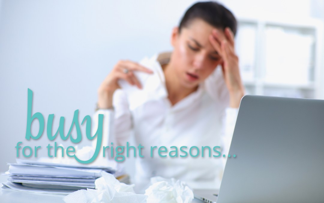 Are you busy for the right reasons?