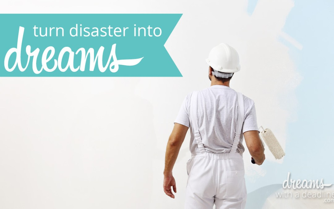 Turning Disasters into Dreams
