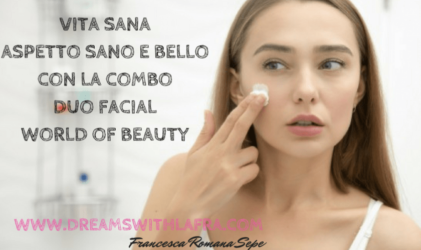 VITA SANA ASPETTO SANO E BELLO CON LA COMBO DUO FACIAL DI WORLD OF BEAUTY