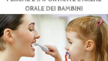 Perchè è importante l'igiene orale dei bambini