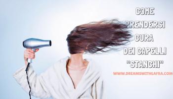 Come prendersi cura dei capelli stressati ed indeboliti