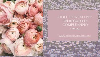 5 idee floreali per un regalo di compleanno