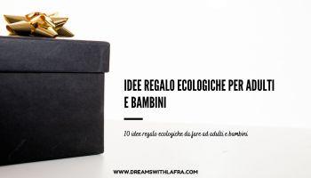 10 Idee regalo ecologiche per adulti e bambini
