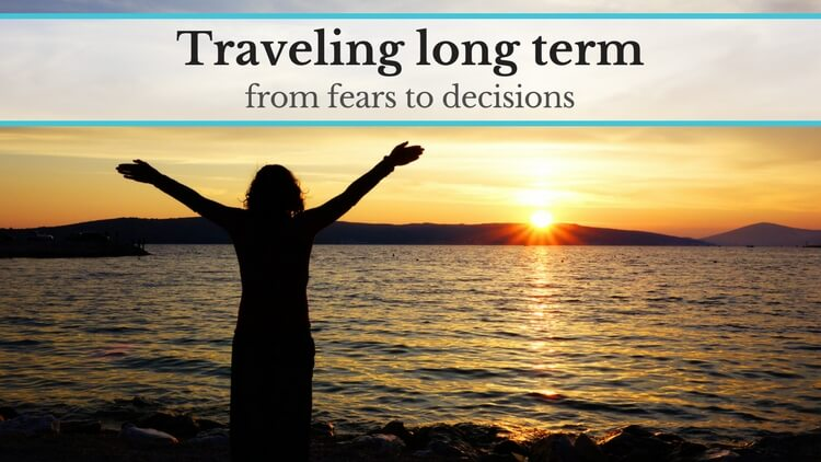 Traveling long term: how to overcome fear and take a decision