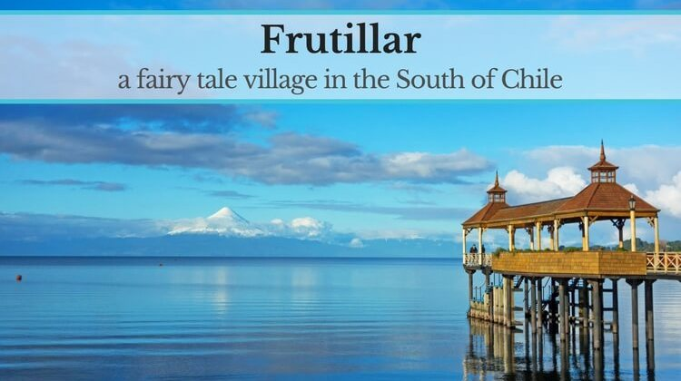 Frutillar, a fairy tale village in the South of Chile