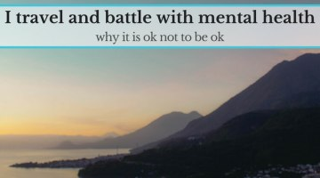 I travel the world and battle with mental health: why it's okay to not be okay