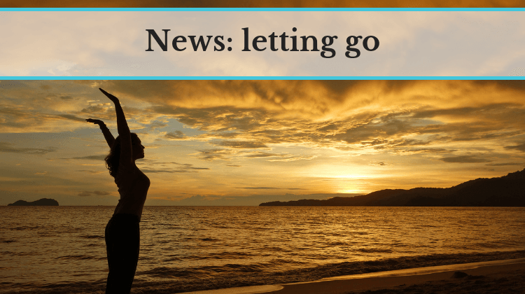 News: letting go