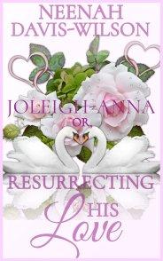 Joleigh-Anna or, Resurrecting His Love