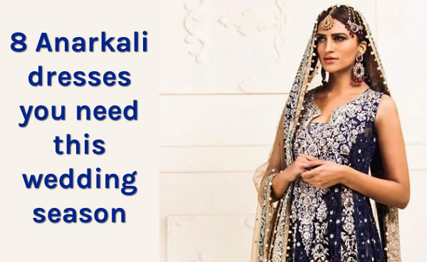 8 Anarkali Dresses you need this wedding season