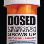 Dosed – The Medication Generation Grows Up by Kaitlin Bell Barnett