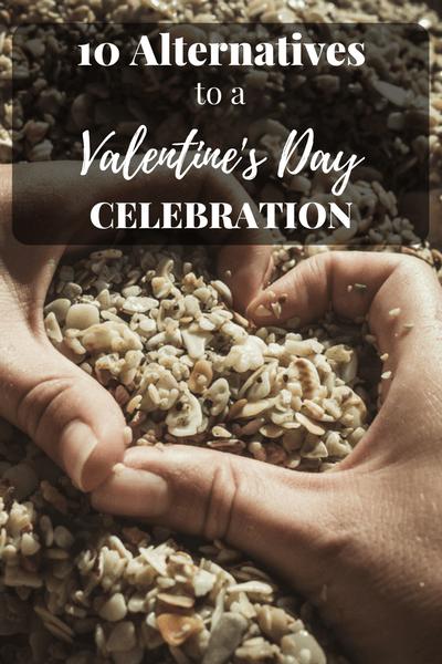 10 Alternatives to a Valentine's Day Celebration