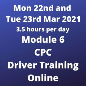 Driver CPC Training Module 6 Online 22 and 23 March 2021