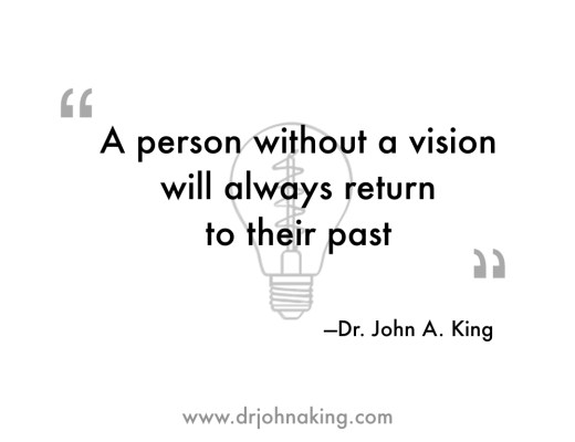 A Person Without a Vision will Always Return to Their Past #drjohaking