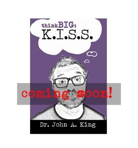 Think Big: K.I.S.S. #drjohnaking