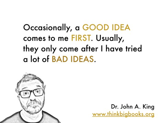 Good Ideas #drjohnaking #thinkbigbooks