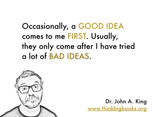 Good Ideas #drjohnaking #thinkbigbooks