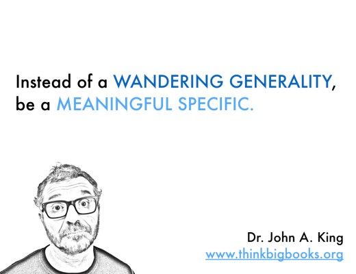 Meaningful Specific #drjohnaking #thinkbigbooks