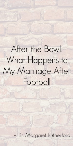 After the Bowl What Happens to My Marriage After Football .jpg
