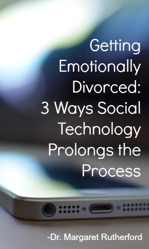 Getting Emotionally Divorced:  3 Ways Social Technology Prolongs the Process