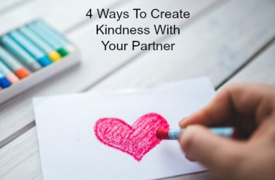 4 Ways To Create Kindness With Your Partner