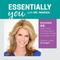 Essentially You Podcast 006: Why Food Intolerance is the Real Cause of Weight Gain with JJ Virgin