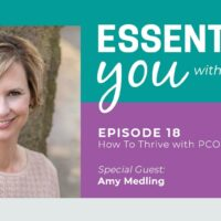 Essentially You Podcast 018: How To Thrive with PCOS with Amy Medling