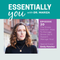 Essentially You 020: #20: The Stress Solution -How To Manage Stress (So It Doesn't Manage You) with Emily Fletcher