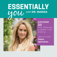 Essentially You Podcast 023: Why is Detoxing Better Than Dieting with Robyn Openshaw
