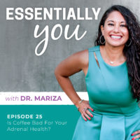 Essentially You Podcast 025: Is Coffee Bad For Your Adrenal Health with Dr. Mariza