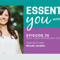 Essentially You Podcast 035: Sync Your Menstrual Cycle with Your Life with Nicole Jardim