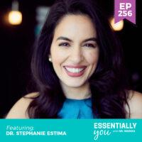 Essentially-You-podcast-ep-256-Dr.-Stephanie-Estima-sq