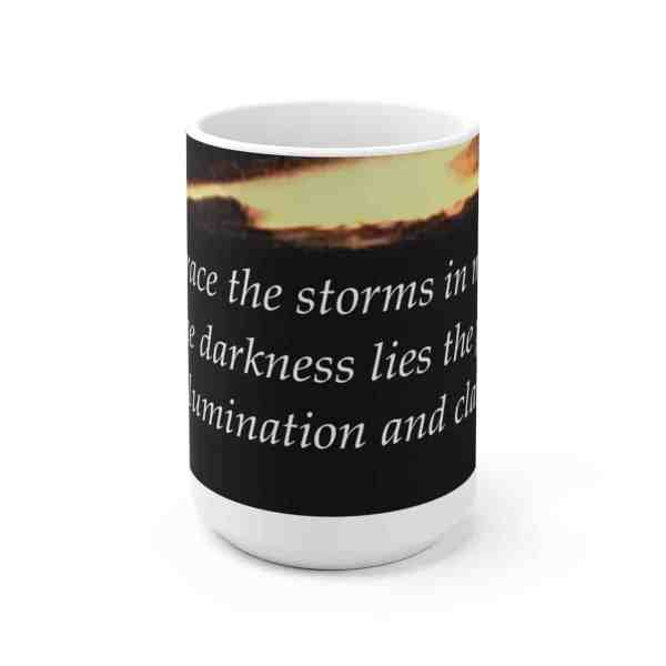 I embrace the storms in my life... -Inspirational Ceramic Mug 4