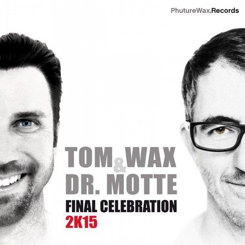 Tom Wax & Dr. Motte – Final Celebration 2k15