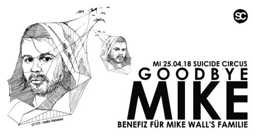 """I support the """"GoodBy Mike"""" Benfiz for Mike Wall Family @ Suicide Circus Berlin Today"""