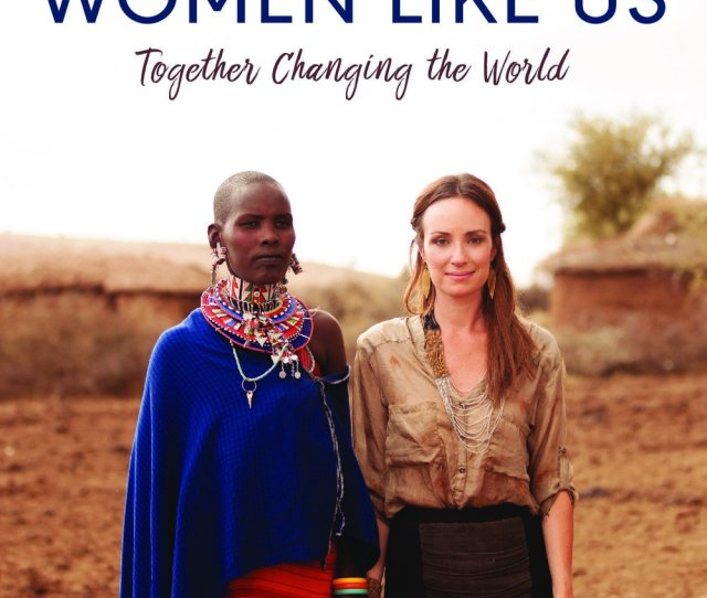 Her Most Recent Book Women Like Us Together Changing The World Contains A Section With Stories Written By Women Who Have Found Their Mission Fighting Sex