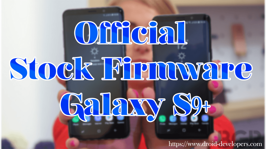 Official Stock Firmware Galaxy S9+ (SM-G965F) | Droid-Developers
