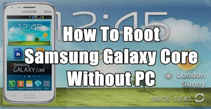 How to Easily Root Samsung Galaxy Core GT-I8260 Without PC