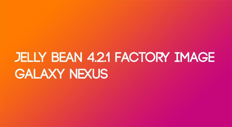 So flashen Sie Jelly Bean 4.2.1 Factory Image auf dem Galaxy Nexus - Jelly Bean 4.2.1 Factory Image Galaxy Nexus - Droid Views
