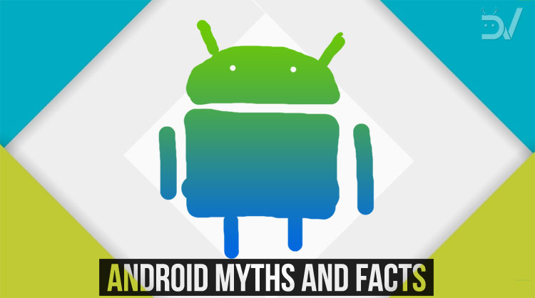 4 Myths About Android Phones That You Should Know And Forget Forever Bullfrag