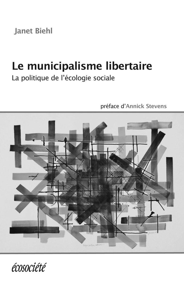 Janet Biehl Le municipalisme libertaire La politique de l'écologie sociale Éditions Écosociété Année : 2013 208 pages