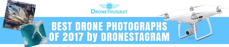 BEST DRONE PHOTOGRAPHS OF 2017 DRONESTAGRAM